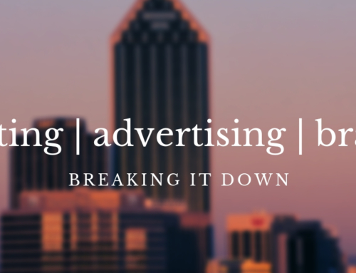 Marketing, Advertising, Branding: Breaking It Down