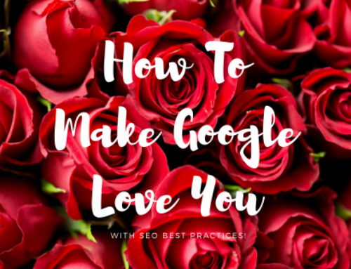 How To Make Google Love You Back